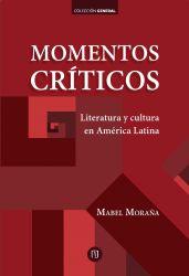Momentos críticos. Literatura y cultura en América Latina