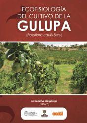 Ecofisiología del cultivo de la gulupa (Passiflora edulis Sims)