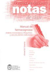 Notas de clase. Manual de farmacognosia . Análisis microscópico y fitoquímico, y usos de plantas medicinales
