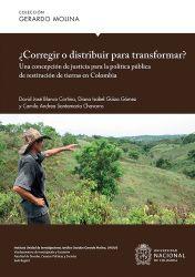¿Corregir o distribuir para transformar?. Una concepción de justicia para la política pública de restitución de tierras en Colombia