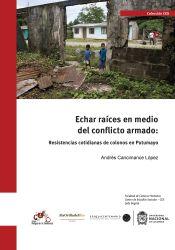Echar raíces en medio del conflicto armado. Resistencias cotidianas de colonos de Putumayo