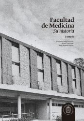 Facultad de Medicina. Su historia. Tomo II
