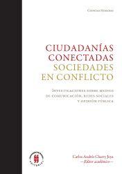 Ciudadanías conectadas. Sociedades en conflicto.. Investigaciones sobre medios de comunicación, redes sociales y opinión públic