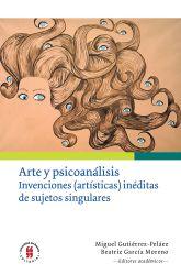 Arte y psicoanálisis. Invenciones (artísticas) inéditas de sujetos singulares