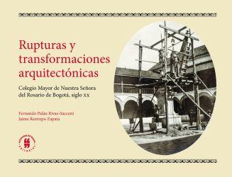 Rupturas y transformaciones arquitectónicas. Colegio Mayor de Nuestra Señora del Rosario de Bogotá, siglo xx