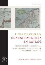 Luisa de Venero, una encomendera en Santafé. Microhistoria de las mujeres encomenderas en el Nuevo Reino de Granada, siglo XVI