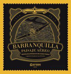 Barranquilla: paisaje aéreo. Memoria recuperada de una ciudad pionera. Legado de SCADTA en sus 100 años