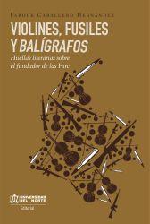 VIOLINES , FUSILES Y BALÍGRAFOS. Huellas literarias sobre el fundador de las Farc