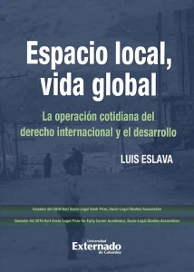 Espacio local, vida global . La operación cotidiana del derecho internacional y el desarrollo