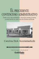 El precedente contencioso administrativo. Teoría local para determinar y aplicar de manera racional los precedentes de unificación del Consejo de Estado