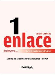 Enlace 1: Curso de español para extranjeros (Nivel básico) Libro de ejercicios. Comunicación Panhispánica al Alcance del Mundo