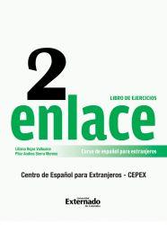 Enlace 2: Curso de Español para Extranjeros (Nivel Medio) Libro de ejercicios. Comunicación Panhispánica al Alcance del Mundo
