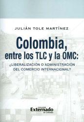 Colombia, entre los TLC y la OMC. ¿Liberalización o administración del comercio internacional?