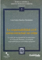 La responsabilidad civil extracontractual sin culpa. La tutela de la seguridad de los transeúntes en el derecho romano y la moderna responsabilidad por actividades peligrosas
