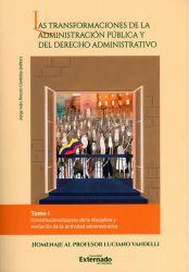 Las transformaciones de la administración pública y del derecho administrativo -Tomo I. Constitucionalización de la disciplina y evolución de la actividad administrativa