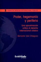 Poder, hegemonía y periferia. Una aproximación crítica al derecho internacional clásico. Temas de Derecho Internacional Público No. 3