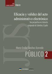 Eficacia y validez del acto administrativo electrónico. Una perspectiva en el derecho comparado de Colombia y España