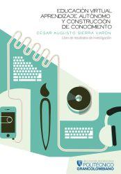 Educación virtual, aprendizaje autónomo y construcción de conocimiento.. Libro de resultados de investigación