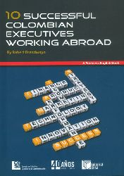 10 Successful Colombian Executives Working Abroad. A Business English Book
