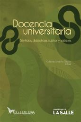 Docencia Universitaria. Sentidos, didácticas, sujetos y saberes