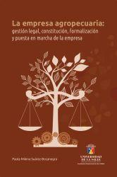 La empresa agropecuaria: gestión legal, constitución, formalización y puesta en marcha de la empresa