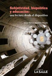 Subjetividad, biopolítica y educación: una lectura desde el dispositivo