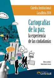 Cartografías de la paz: la experiencia de las ciudadanías. Cátedra Lasallista 2014