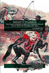 Indios y viajeros:. Los viajes de Joseph de Brettes y Georges Sogler por el norte de Colombia 1892-1896