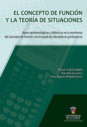 El concepto de función y la teoría de situaciones. Bases epistemológicas y didácticas en la enseñanza del concepto de la función con la ayuda de calculadoras graficadoras