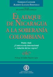 El Ataque de Nicaragua a la Soberanía Colombiana . Punto vital: ¿Controversia internacional o violación del ius cogens?