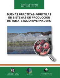 Buenas prácticas agrícolas en sistemas de producción de tomate bajo invernadero