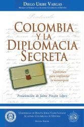 Colombia y la Diplomacia Secreta. Gestiones para implantar la monarquía
