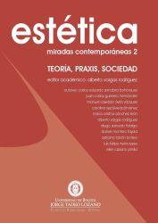 Estética: miradas contemporáneas 2. Teoría, praxis, sociedad