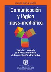 Comunicación y lógica mass-mediática. Cognición y semiosis en la lectura subyacente de la comunicación y los medios
