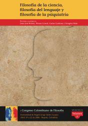Filosofía de la ciencia, filosofía del lenguaje y filosofía de la psiquiatría. I Congreso Colombiano de Filosofía. Volumen II