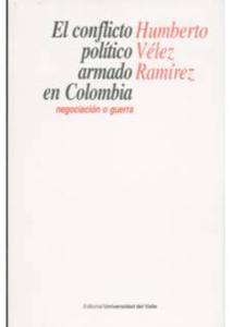 El conflicto político armado en Colombia. Negociación o guerra