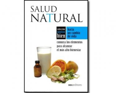 Salud natural. Conozca los elementos para alcanzar el más alto bienestar