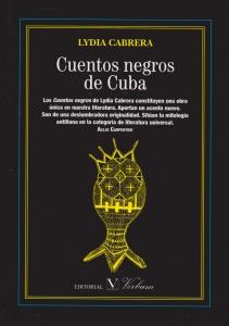 Cuentos negros de cuba:. los cuentos negros de Lydia Cabrera constituyen una obra única en nuestra literatura. Aportan un acento nuevo. Son de una deslumbradora originalidad. Sitúan la mitología antillana en la categoría de literatura universal.