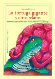 La tortuga gigante y otros relatos: Los mejores cuentos para niños de Horacio Quiroga