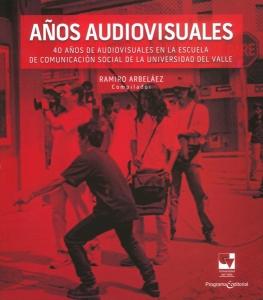 Años audiovisuales. 40 años de audiovisuales en la escuela de comunicación social de la Universidad del Valle