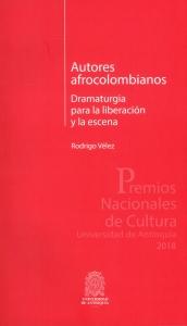 Autores afrocolombianos. Dramaturgia para la liberación y la escena
