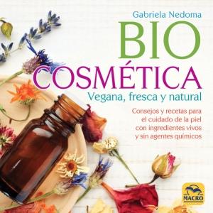 Biocosmética vegana, fresca y natural. Concejos y recetas para el cuidado de la piel con ingredientes vivos y sin aguantes químicos