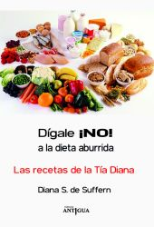 Dígale ¡No! a la dieta aburrida. Las recetas de la tía Diana