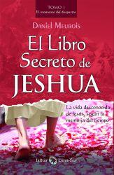 El libro secreto de Jeshua. La vida desconocida de Jesús, según la memoria del tiempo