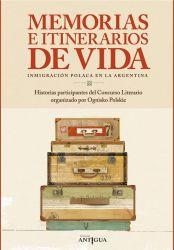 Memorias e itinerarios de vida Inmigración polaca en la Argentina. Historias participantes del Concurso Literario organizado por Ognisko Polskie