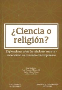 ¿Ciencia o religión?. Exploraciones sobre las relaciones entre fe y racionalidad en el mundo contemporáneo