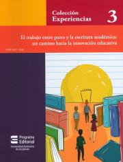 Colección experiencias 3. El trabajo entre pares y la escritura académica: un camino hacia la innovación educativa