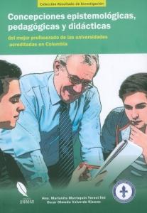 Concepciones espistemológicas, pedagógicas y didácticas del mejor profesorado de las universidades acreditadas en Colombia