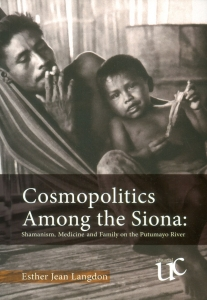 Cosmopolitics Among the Siona: Shamanism, medicine and family on the Putumayo river