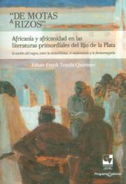 """""""De motas a rizos """" . Africanía y africanidad  en las literaturas primordiales del río de la plata"""